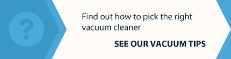 find out how to pick the right vacuum cleaner - see our vacuum tips 1